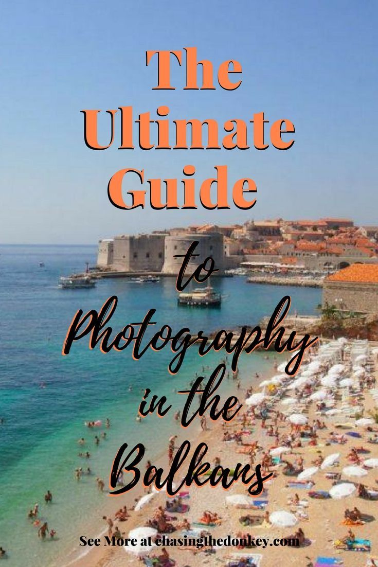 Ultimate Guide to Photography in the Balkans | Balkans Travel Guide -  Chasing the Donkey