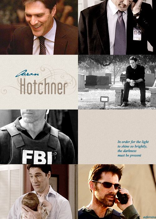 "Aaron Hotchner ""In order for the light to shine so brightly, the darkness must be present."" - Francis Bacon"