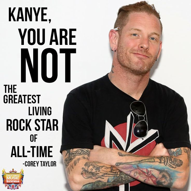 Kayne West you are not THE GREATEST  Living Rock Star of All-Times Corey Taylor  arm tattoo's no he aint!!!
