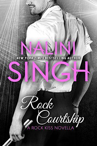 Rock Courtship: A Rock Kiss Novella by Nalini Singh