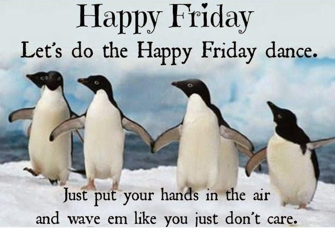 Happy Friday. Let's do the Happy Friday dance. Just put your hands in the air and wave 'em like you just don't care. #PictureQuotes
