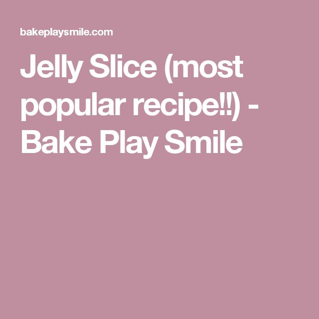 Jelly Slice (most popular recipe!!) - Bake Play Smile
