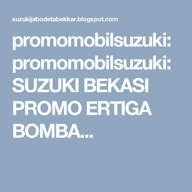 promomobilsuzuki: promomobilsuzuki: SUZUKI BEKASI PROMO ERTIGA BOMBA...