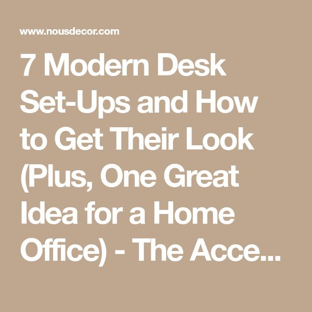 7 Modern Desk Set-Ups and How to Get Their Look (Plus, One Great Idea for a Home Office) - The Accent™