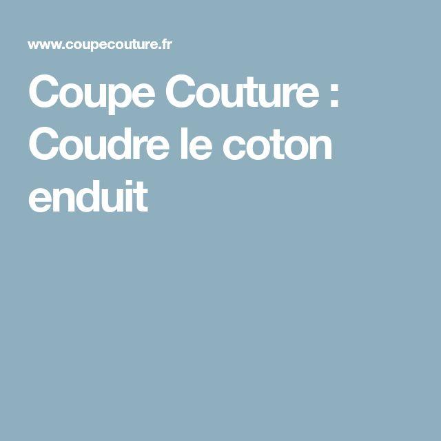 Coupe Couture : Coudre le coton enduit