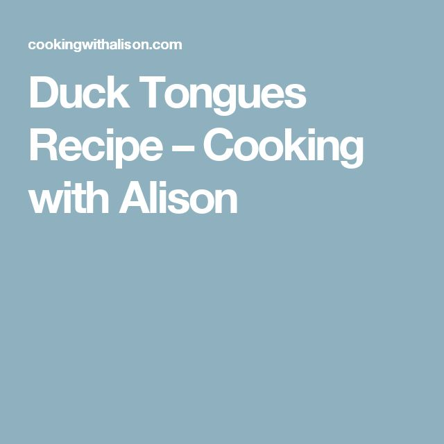 Duck Tongues Recipe – Cooking with Alison