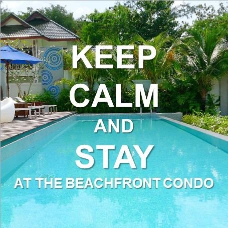 KEEP CALM and STAY AT THE BEACHFRONT CONDO