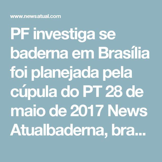 PF investiga se baderna em Brasília foi planejada pela cúpula do PT  28 de maio de 2017 News Atualbaderna, brasilia    Cresce a suspeita de que a cúpula do PT planejou o badernaço em Brasília, com violência e vandalismo, incluindo a tentativa de incendiar ministérios.  O caso foi entregue à Polícia Federal.  O presidente do PT, Rui Falcão, e outros dirigentes chegaram a Brasília no início da semana para o protesto do dia 24.  Na véspera, 23, senadores do PT pediram ao governador de Brasília…