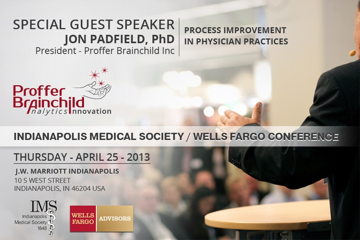 """Indianapolis Medical Society / Wells Fargo Conference on """"Process Improvement in Physician Practices"""" featured special guest speaker Jon Padfield, Phd."""