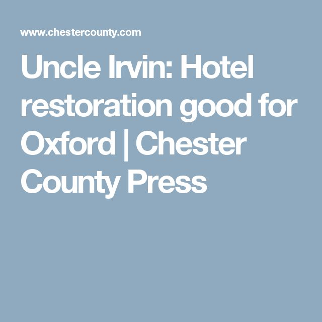 Uncle Irvin: Hotel restoration good for Oxford | Chester County Press
