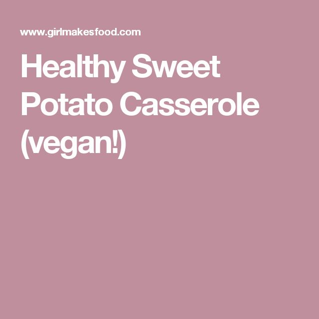 Healthy Sweet Potato Casserole (vegan!)