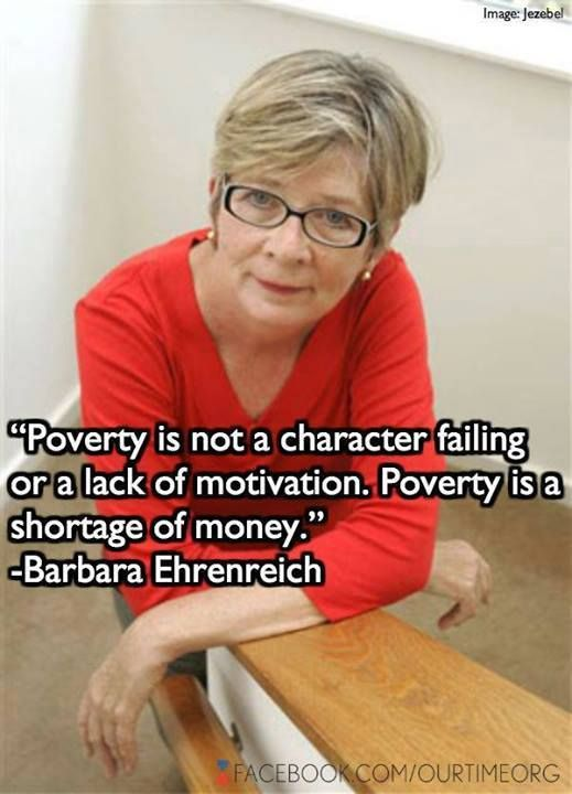 Why working people need a living wage. (Read Barbara Ehrenreich.) It's asinine that more people don't see this simple truth and fact.