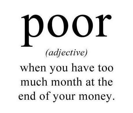 This is how I feel every month!!! LOL: Definition, Quotes, Truth, My Life, Poor, Funny Stuff, So True, Humor
