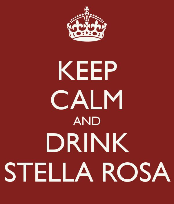 KEEP CALM AND DRINK STELLA ROSA  @Lisa Lopez  @Natalie Figueroa @Marissa Lopez @Katrina Rueda @Justina Herrera
