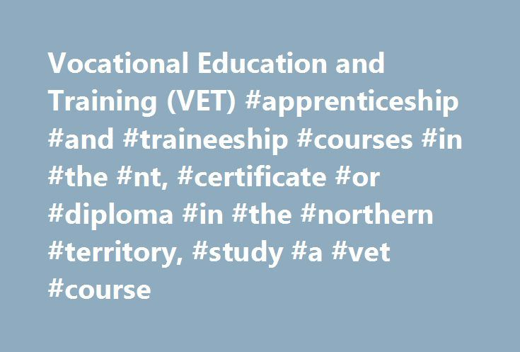 Vocational Education and Training (VET) #apprenticeship #and #traineeship #courses #in #the #nt, #certificate #or #diploma #in #the #northern #territory, #study #a #vet #course http://swaziland.nef2.com/vocational-education-and-training-vet-apprenticeship-and-traineeship-courses-in-the-nt-certificate-or-diploma-in-the-northern-territory-study-a-vet-course/  # Find a course Primary IndustriesInterested in working in an environmentally sustainable industry? A course in the Primary Industries…