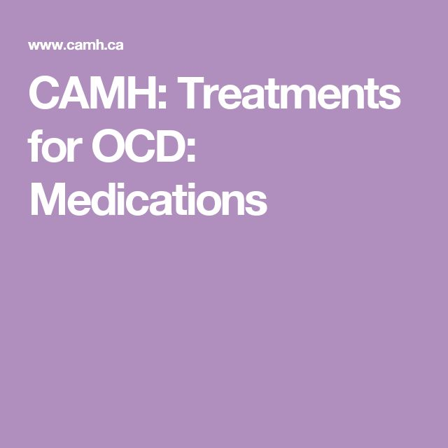 CAMH: Treatments for OCD: Medications