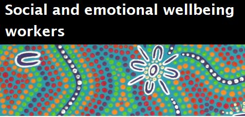 Social and emotional wellbeing workers | HealthInfoNet | Information for ATSI social and emotional wellbeing workers