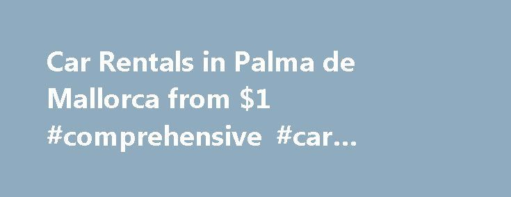 Car Rentals in Palma de Mallorca from $1 #comprehensive #car #insurance http://car.remmont.com/car-rentals-in-palma-de-mallorca-from-1-comprehensive-car-insurance/  #car hire mallorca # Car Rentals Near Palma de Mallorca Car Rental Directory Europcar Car Rental Locations in Palma de Mallorca Av. Ingeniero Gabriel Roca, 19 BajoPalma +34 902 105 055 Avd. Federico Garcia Lorca, Local 2Cala Mandia +34 902 105 055 Avda. Paguera 18 Local 1Paguera +34 902 105 055 Avda.s'oliveraMagalluf +34 902 105…