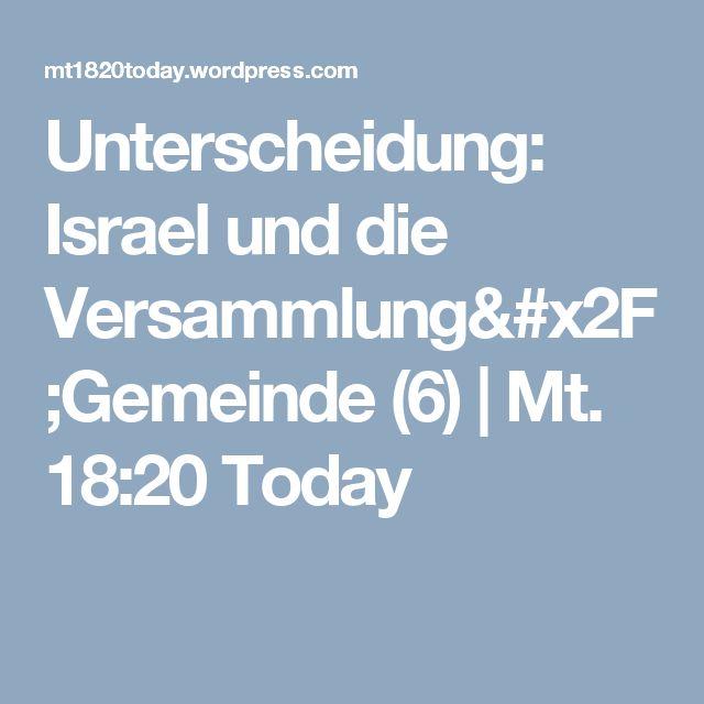 Unterscheidung: Israel und die Versammlung/Gemeinde (6)   Mt. 18:20 Today