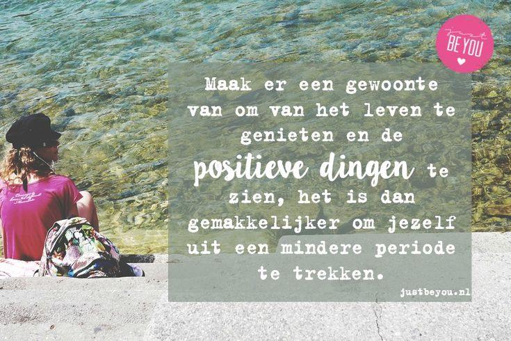 Maak er een gewoonte van om van het leven te genieten en de positieve dingen te zien, het is dan gemakkelijker om jezelf uit een mindere periode te trekken.