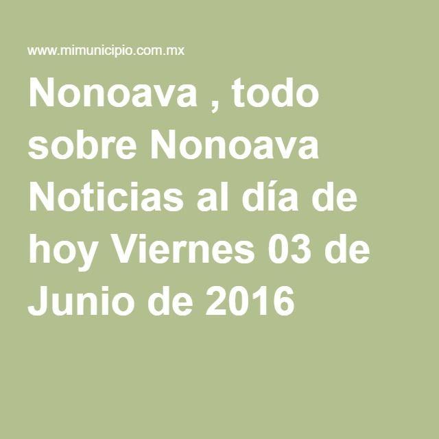 Nonoava , todo sobre Nonoava Noticias al día de hoy Viernes 03 de Junio de 2016