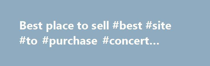 Best place to sell #best #site #to #purchase #concert #tickets http://tickets.nef2.com/best-place-to-sell-best-site-to-purchase-concert-tickets/  Where can you sell tickets online? About WiseGuys Presale Passwords and Presale Offer Codes can be hard to find if you're scouring all over the web – but not here at WiseGuys! Ticketmaster and LiveNation make finding presale passwords difficult for fans and ticket brokers alike. We put this site together to help you quickly find Ticketmaster…