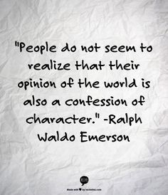 their opinion of the world is also a confession of character