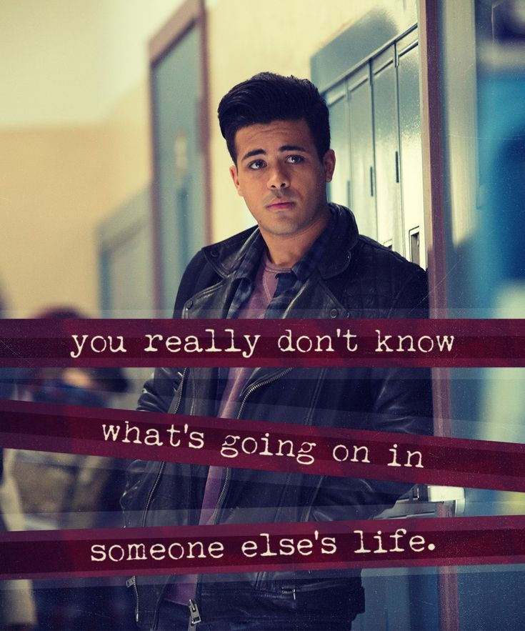 "13 reasons why ""You really don't know what's going on in someone else's life"""