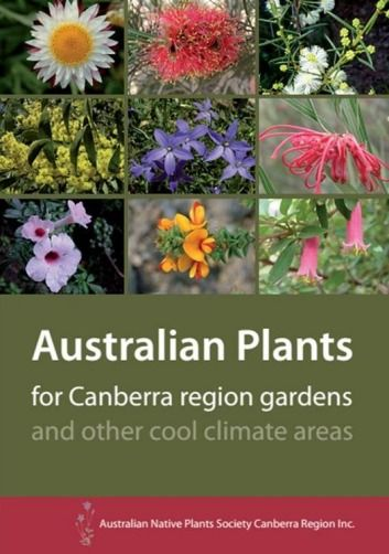 <i>Australian Plants for Canberra Region gardens and other cool climate areas</i>, by the Australian Native Plants Society Canberra Region Inc.