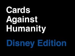 A disney expansion pack of Cards Against Humanity...holy crap