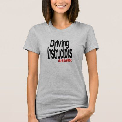 Driving Instructors Do It Better T-Shirt - funny quotes fun personalize unique quote