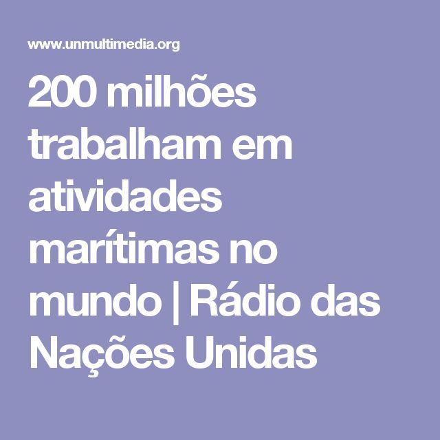 200 milhões trabalham em atividades marítimas no mundo | Rádio das Nações Unidas