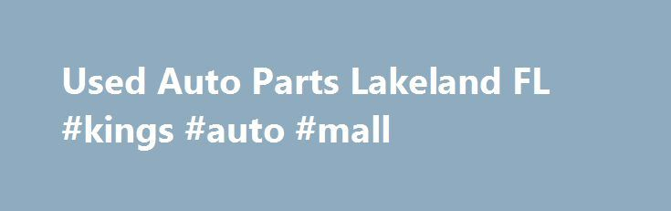 Used Auto Parts Lakeland FL #kings #auto #mall http://autos.remmont.com/used-auto-parts-lakeland-fl-kings-auto-mall/  #auto part.com # Welcome to Auto Parts Pros At Auto Parts Pros we can deliver the auto parts you need quickly and efficiently to Lakeland, FL, Orlando, FL, Tampa, FL,... Read more >The post Used Auto Parts Lakeland FL #kings #auto #mall appeared first on Auto.