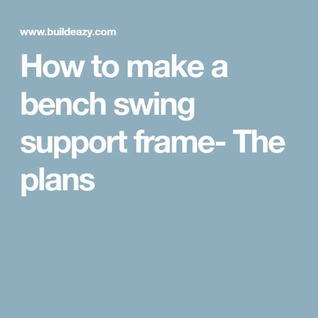 How to make a bench swing support frame- The plans