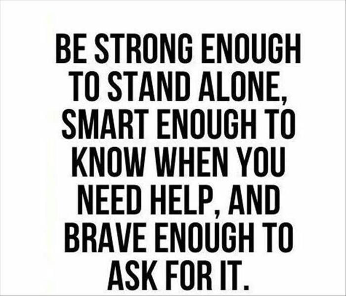 Mom always taught me about having inner strength an being independent but also, never be ashamed to ask for help because everyone needs it sometimes.