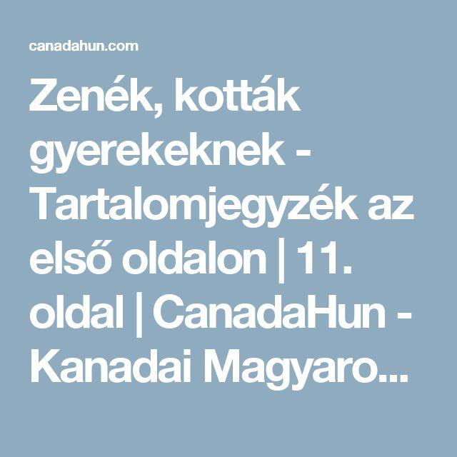 Zenék, kották gyerekeknek - Tartalomjegyzék az első oldalon | 11. oldal | CanadaHun - Kanadai Magyarok Fóruma