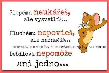 Slepému neukážeš, ale vysvetlíš. Hluchému nepovieš, ale naznačíš. Debilovi nepomôže ani jedno! :)))