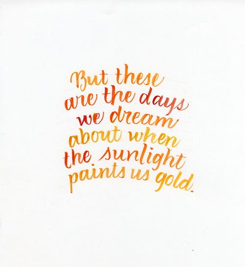 | September | But these are the days we dream about when the sunlight paints us gold.