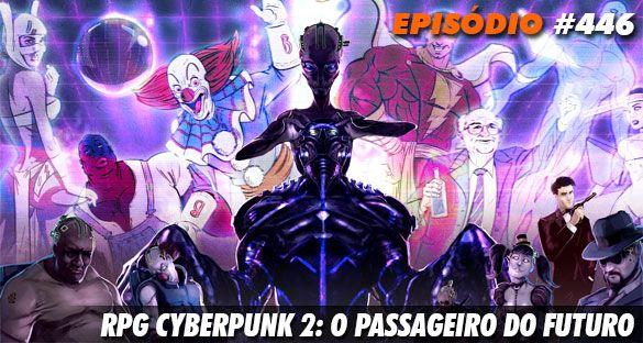 #Nerdcast 446 – #RPG Cyberpunk 2: O Passageiro do Futuro