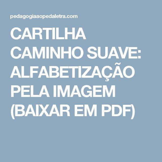 CARTILHA CAMINHO SUAVE: ALFABETIZAÇÃO PELA IMAGEM (BAIXAR EM PDF)