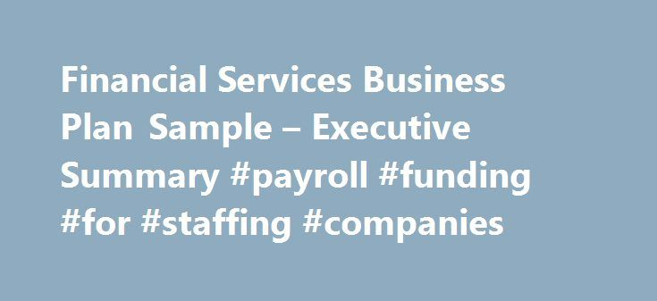 Financial Services Business Plan Sample – Executive Summary #payroll #funding #for #staffing #companies http://sierra-leone.nef2.com/financial-services-business-plan-sample-executive-summary-payroll-funding-for-staffing-companies/  # Financial Services Business Plan Executive Summary Green Investments (GI) is a financial service company that focuses on stocks of environmentally responsible companies. The Washington-based L.L.C. is lead by Sarah Lewis and Steve Burke. GI uses financial…