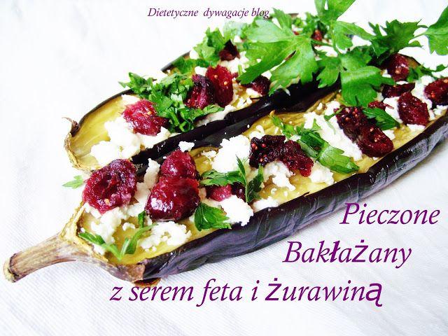 ***dietetyczne dywagacje*** : Pieczone bakłażany z serem feta i żurawiną