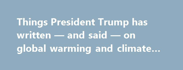Things President Trump has written — and said — on global warming and climate change http://betiforexcom.livejournal.com/24365214.html  Here's a look at some of President Trump's tweets and comments on global warming and climate change.crude oilThe post Things President Trump has written — and said — on global warming and climate change appeared first on crude-oil.news.The post Things President Trump has written — and said — on global warming and climate change appeared first on…