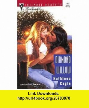 Diamond Willow (Silhouette Intimate Moments) (9780373074808) Kathleen Eagle , ISBN-10: 0373074808  , ISBN-13: 978-0373074808 ,  , tutorials , pdf , ebook , torrent , downloads , rapidshare , filesonic , hotfile , megaupload , fileserve
