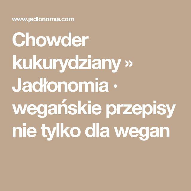 Chowder kukurydziany » Jadłonomia · wegańskie przepisy nie tylko dla wegan