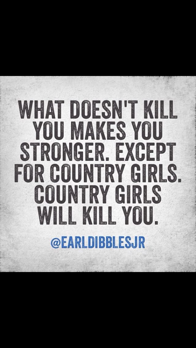 Country girls will kill you...