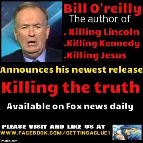 Bill O'Reilly, the author of *Killing Lincoln, *Killing Kennedy, *Killing Jesus, announces his newest release, Killing the Truth, available on Fox News daily.