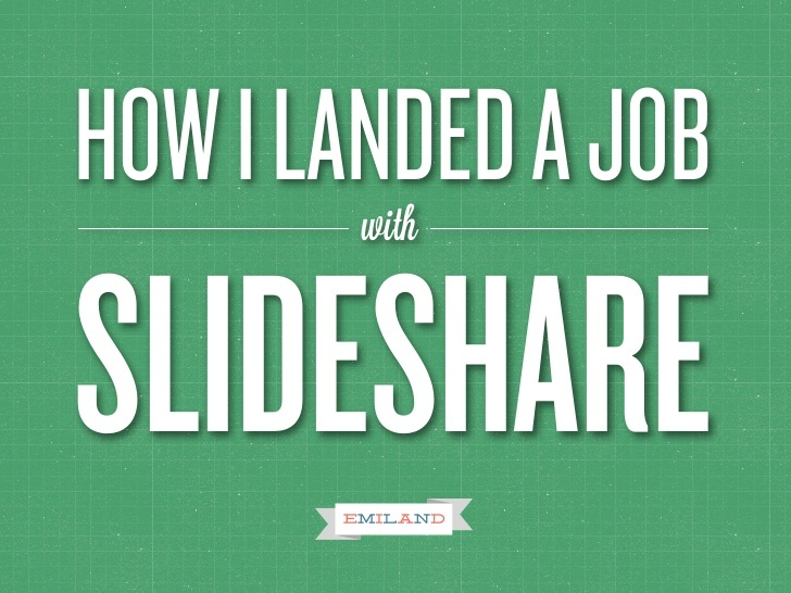 how-i-landed-a-job-with-slideshare by Emiland  via Slideshare