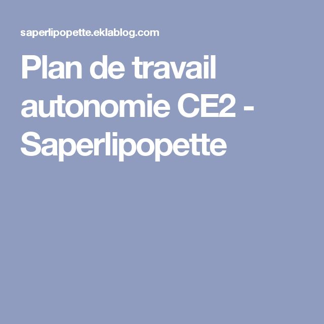Plan de travail autonomie CE2 - Saperlipopette