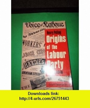 Origins of the Labour Party 2ND Edition Henry Pelling ,   ,  , ASIN: B000OLK5H8 , tutorials , pdf , ebook , torrent , downloads , rapidshare , filesonic , hotfile , megaupload , fileserve